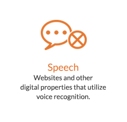 Speech - Websites and other digital properties that utilize voice recognition.