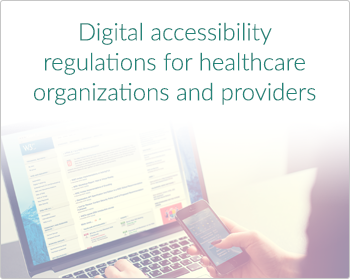 Digital accessibility regulations for healthcare organizations and providers