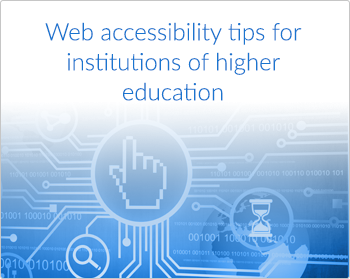 Web accessibility tips for institutions of higher education