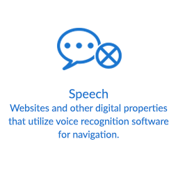 Speech - Websites and other digital properties that utilize voice recognition software for navigation.